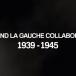 Documentaire : « Quand la gauche collaborait avec l'Allemagne nazie, 1939-1945 »